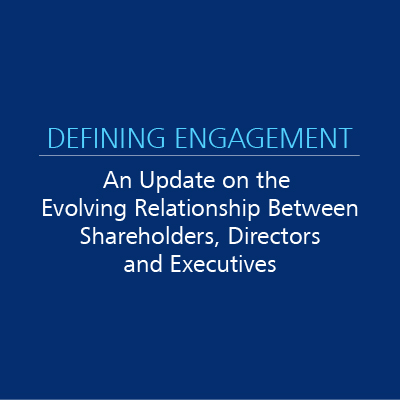 Defining Engagement: An Update on the Evolving Relationship Between Shareholders, Directors and Executives